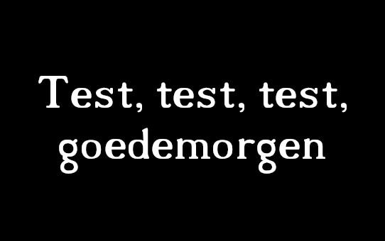 Test, test, test, goedemorgen